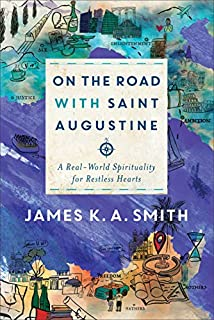 Book Cover: On the Road with Saint Augustine: A Real-World Spirituality for Restless Hearts