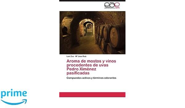 Aroma de mostos y vinos procedentes de uvas Pedro Ximénez pasificadas: Compuestos activos y términos odorantes (Spanish Edition): Luis Zea, Mª Jose Ruiz: ...