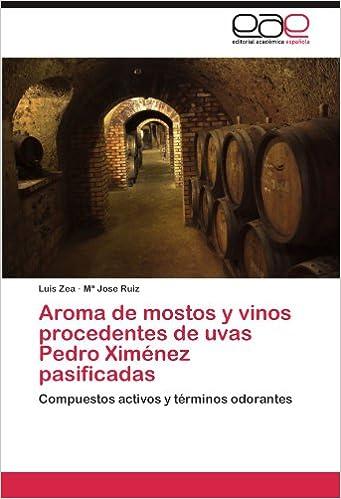 Aroma de mostos y vinos procedentes de uvas Pedro Ximénez pasificadas: Compuestos activos y términos odorantes (Spanish Edition) (Spanish)