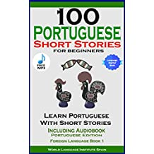 100 Portuguese Short Stories For Beginners Learn Portuguese With Short Stories Including Audiobook: Portuguese Edition Foreign Language Book 1