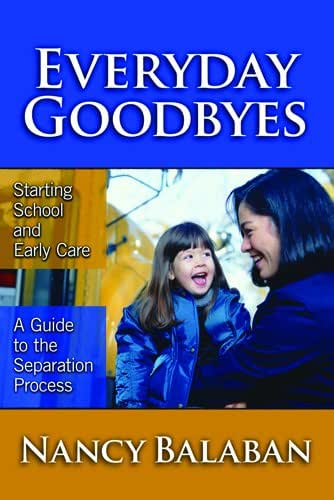 Everyday Goodbyes: Starting School and Early Care: A Guide to the Separation Process (Early Childhood Education Series)