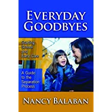 Everyday Goodbyes: Starting School And Early Care, a Guide to the Separation Process (Early Childhood Education...