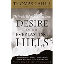 Desire of the Everlasting Hills: The World Before and After Jesus (Hinges of History) by Thomas Cahill (2001-02-13)