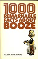 1,000 Remarkable Facts About Booze 0831709588 Book Cover