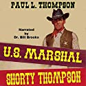 United States Marshal Shorty Thompson: A Western Adventure: The US Marshal Shorty Thompson Western Series, Book 1 Audiobook by Paul L. Thompson Narrated by Dr. Bill Brooks