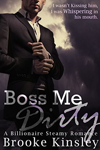 Boss Me Dirty (Boss Me Series, Book Two): (A Billioniare Steamy Romance Series) by [Kinsley, Brooke]