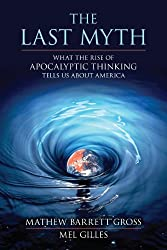 The Last Myth: What the Rise of Apocalyptic Thinking Tells Us About America