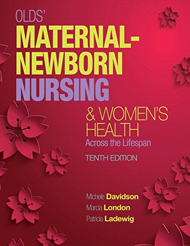 Olds' Maternal-Newborn Nursing & Women's Health Across the Lifespan (10th Edition) (Maternal-Newborn & Women's Health Nursing (Olds)) PDF