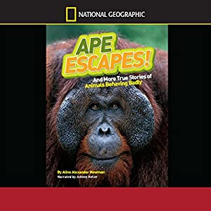 Ape Escapes and More True Stories of Animals Behaving Badly Audiobook