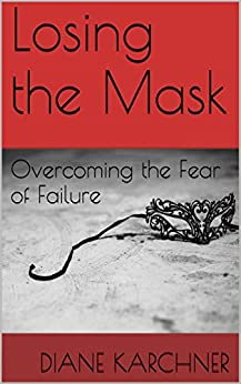 Losing the Mask: Overcoming the Fear of Failure by [Karchner, Diane]