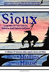 Sioux Legends Of The Lakota, Dakota, And Nakota Indians (Native American Legends) (Volume 2) Paperback