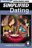 Simplified Dating: The Ultimate Guide To Mastering Dating... Quickly