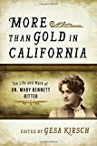 img - for More than Gold in California: The Life and Work of Dr. Mary Bennett Ritter book / textbook / text book
