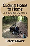 Cycling Home to Home: The Story of a husband and wife s bicycle journey from the Pacific Ocean to their home in Illinois at age 65