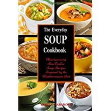 Amazon the healthy food guide books the everyday soup cookbook heartwarming slow cooker soup recipes inspired by the mediterranean diet healthy recipes for weight loss souping and soup diet forumfinder Gallery