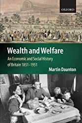 Wealth and Welfare: An Economic and Social History of Britain, 1851-1951 (Economic & Social History of Britain)