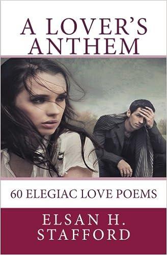 A Lovers Anthem: 60 Elegiac Love Poems