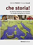 che storia!: la storia italiana raccontata in modo semplice e chiaro