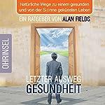 Letzter Ausweg Gesundheit: Natürliche Wege zu einem gesunden und von der Sonne geküssten Leben | Alan Fields