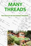 Many Threads: the Saga of an Electronics Engineer, Arch Luther, 0557021995
