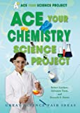 Ace Your Chemistry Science Project, Robert Gardner and Salvatore Tocci, 0766032272