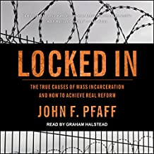Locked In: The True Causes of Mass Incarceration - and How to Achieve Real Reform