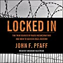 Locked In: The True Causes of Mass Incarceration - and How to Achieve Real Reform Audiobook by John F. Pfaff Narrated by Graham Halstead