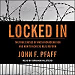 Locked In: The True Causes of Mass Incarceration - and How to Achieve Real Reform | John F. Pfaff