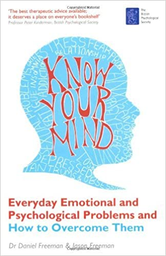 Book Know Your Mind: Everyday Emotional and Psychological Problems and How to Overcome Them by Daniel Freeman (2009-05-01)