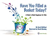 Have You Filled a Bucket Today?: A Guide to Daily