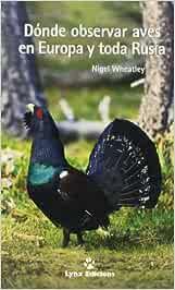 Dónde Observar Aves en Europa y toda Rusia Descubrir la Naturaleza: Amazon.es: Wheatley, Nigel, Framis Sarria, Hugo: Libros
