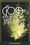 img - for My God: Even in the Last Minute by Dolapo Babalola (2010-09-15) book / textbook / text book