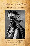 Traditions of the North American Indians Volume II, James Jones, 1460901037