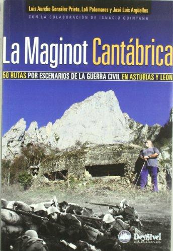 La Maginot Cantábrica. 50 rutas por escenarios de la guerra civil en Asturias y León por González Prieto, Luis Aurelio,Loli Palomares,José Luis Argüelles