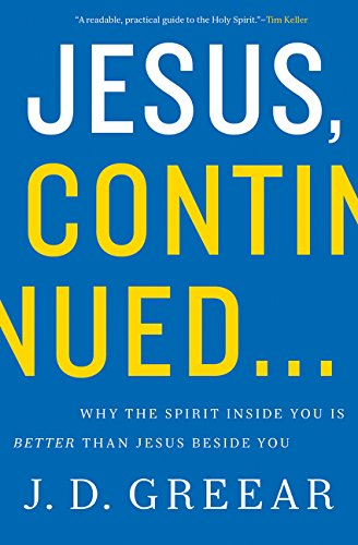 - Jesus, Continued...: Why the Spirit Inside You is Better than Jesus Beside You