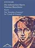 Die italienischen Opern Giacomo Meyerbeers. Band 2: Von Romilda e Costanza bis L'esule di Granata