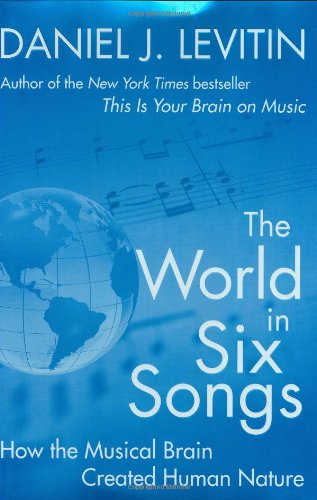 The World in Six Songs: How the Musical Brain Created Human Nature [Daniel J. Levitin] (Tapa Dura)