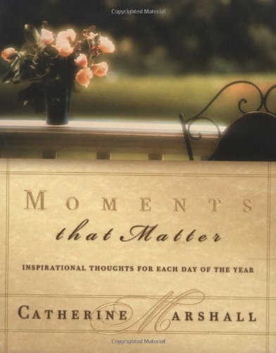 Download Moments That Matter Inspiration For Each Day Of The Year PDF