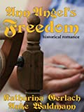 Ann Angel's Freedom (Waldmann Family Saga Book 1)