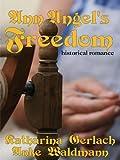 Ann Angel's Freedom (Waldmann Family Saga Book 1)