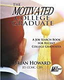 The Motivated College Graduate: A Job Search Book for Recent College Graduates (The Motivated Series)