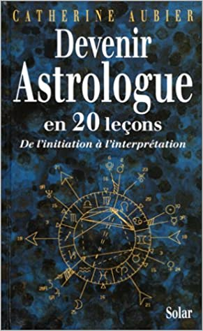 Devenir Astrologue En 20 Lecons De L Initiation A L Interpretation Amazon De Aubier Catherine Fremdsprachige Bucher