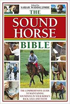 The Sound Horse Bible: The Comprehensive Guide to Maintaining Soundness in Your Horse's Back, Legs and Teeth