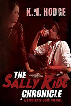 The Sally Ride Chronicle (The Syndicate-Born Trilogy Book 4) by [Hodge, K.M.]