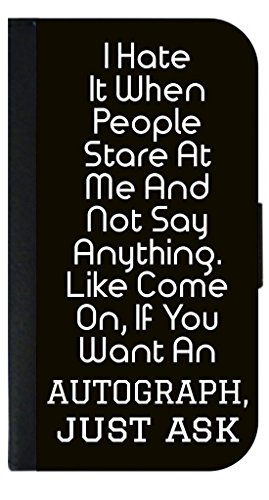 Funny Novelty Quote - Autograph - in Black and White - Wallet Style Phone Case - Samsung Galaxy s3/s4/s5/s6/s6 Edge/s7/s7 Edge/s8/s8+ Select Your Compatible Phone Model - Nice Autograph