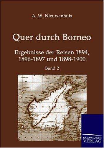 Quer durch Borneo: Ergebnisse der Reisen 1894, 1896-1897 und 1898-1900 (Band 2)