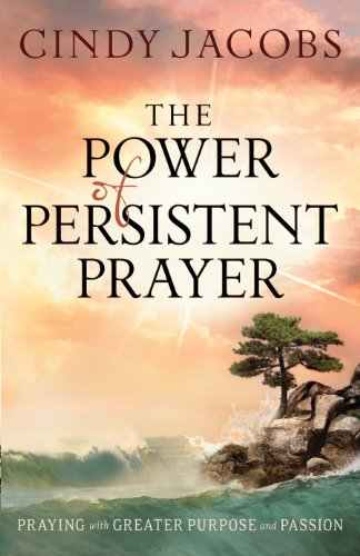 The power of persistent prayer praying with greater purpose and the power of persistent prayer praying with greater purpose and passion by jacobs fandeluxe Image collections