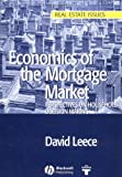 Economics of the Mortgage Market: Perspectives on Household Decision Making (Real Estate Issues), David Leece, 1405114614