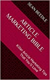 Article Marketing Bible: Killer Article Marketing Tips That You'll Love