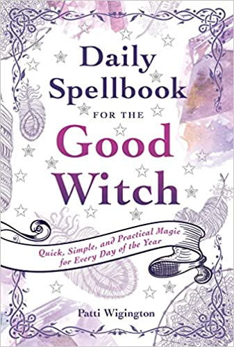 Daily spellbook for the good witch quick simple and practical daily spellbook for the good witch quick simple and practical magic for every day of the year patti wigington 9781454927785 amazon books fandeluxe Image collections